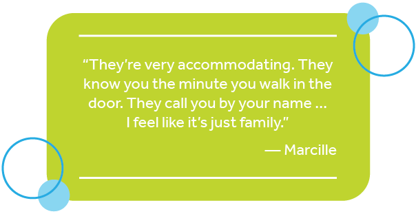 """Pull quote from Marcille that says: """"They're very accommodating. They know you the minute you walk in the door. They call you by your name … I feel like it's just family."""""""