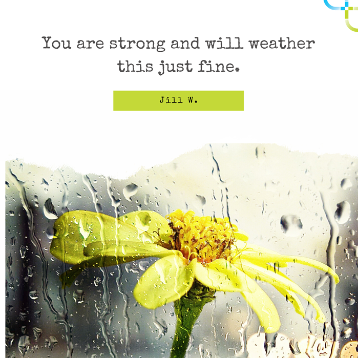You are strong and will weather this just fine.